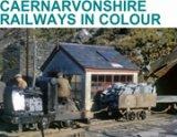 Caernarvonshire Railways in Colour