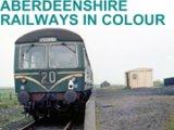 Aberdeenshire Railways in Colour